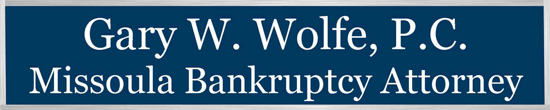 Gary W Wolfe | Affordable Missoula Bankruptcy Attorney | Chapter 7 Lawyer | MT